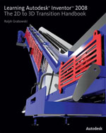 Learning Autodesk Inventor 2008: The 2D to 3D Transition Handbook, 1st Edition, 978-1-4354-1329-0