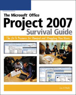 The Microsoft® Office Project 2007 Survival Guide: The Go-To Resource for Stumped and Struggling New Users, 1st Edition, 978-1-59863-284-2