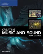 Creating Music and Sound for Games, 1st Edition, 978-1-59863-301-6
