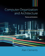Computer Organization & Architecture: Themes and Variations, 1st Edition, 978-1-111-98704-6