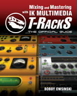 Mixing and Mastering with IK Multimedia T-RackS: The Official Guide, 1st Edition, 978-1-4354-5759-1