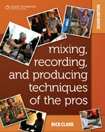 Mixing, Recording, and Producing Techniques of the Pros: Insights on Recording Audio for Music, Video, Film, and Games, 2nd Edition, 978-1-59863-840-0