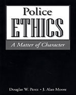 Police Ethics: A Matter of Character, 1st Edition, 978-1-928916-22-2