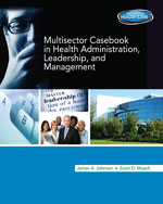 Multi-Sector Casebook in Health Administration, Leadership, and Management, 1st Edition, 978-1-133-60366-5