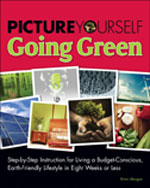 Picture Yourself Going Green: Step-by-Step Instruction for Living a Budget-Conscious, Earth-Friendly Lifestyle in Eight Weeks or Less, 1st Edition, ISBN-13: 978-1-59863-844-8