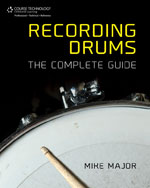 Recording Drums: The Complete Guide, 1st Edition, 978-1-133-78892-8