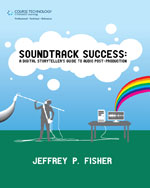 Soundtrack Success: A Digital Storyteller's Guide to Audio Post-Production, 1st Edition, 978-1-59863-254-5