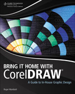 Bring It Home with CorelDRAW: A Guide to In-House Graphic Design, 1st Edition, 978-1-4354-6101-7