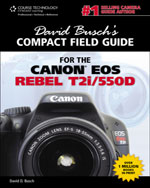 David Busch's Compact Field Guide for the Canon EOS Rebel T2i/550D, 1st Edition, 978-1-4354-5876-5
