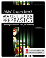 Adobe Creative Suite 5 ACA Certification Preparation: Featuring Dreamweaver, Flash and Photoshop, 1st Edition, 978-1-111-53358-8