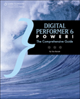 Digital Performer 6 Power!: The Comprehensive Guide, 1st Edition, 978-1-59863-907-0