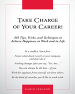 Take Charge of Your Career!: 365 Tips, Tricks, and Techniques to Achieve Happiness at Work and in Life, 1st Edition, ISBN-13: 978-1-4354-6095-9