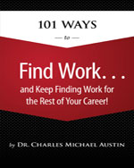 101 Ways to Find Work ...and Keep Finding Work for the Rest of Your Career!, 1st Edition